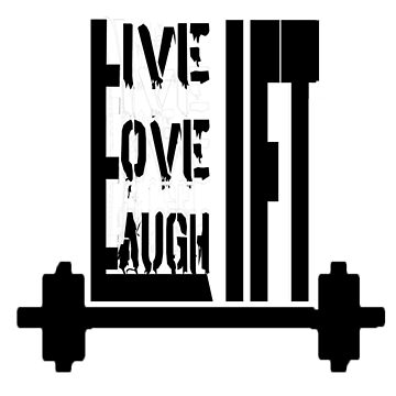Live. Love. Laugh. Lift ! by bqbdesinger