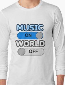 MUSIC : ON, WORLD : OFF Long Sleeve T-Shirt
