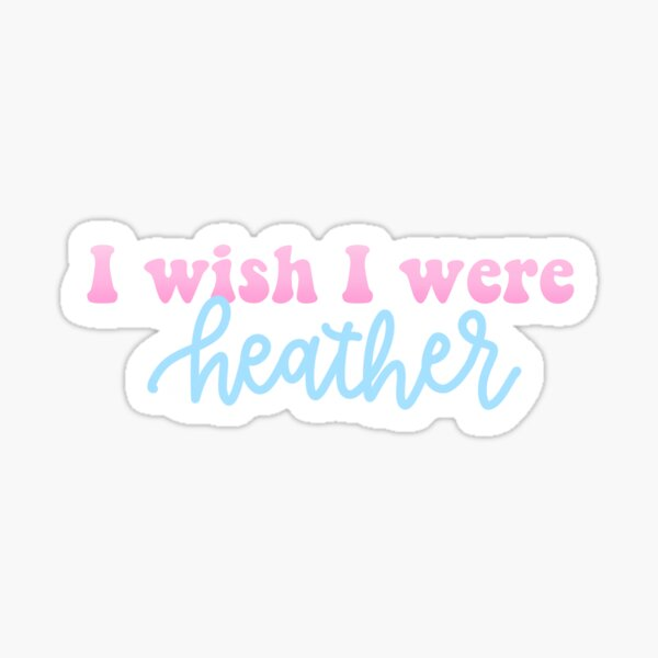 I wish I were heather  Sticker