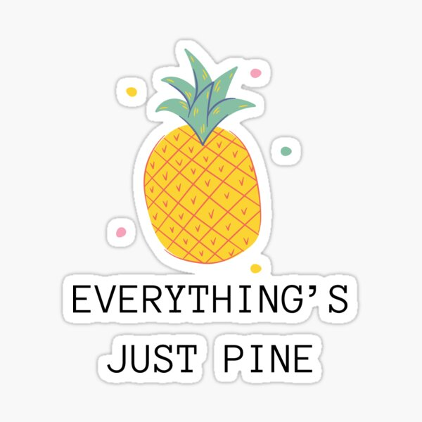 funny pineapple-I'm Fine Everything is pine Everything is Fine Shirt, Introvert Shirt, Sarcasm Shirt, Funny Women Shirt,Funny Teacher Shirt Sticker
