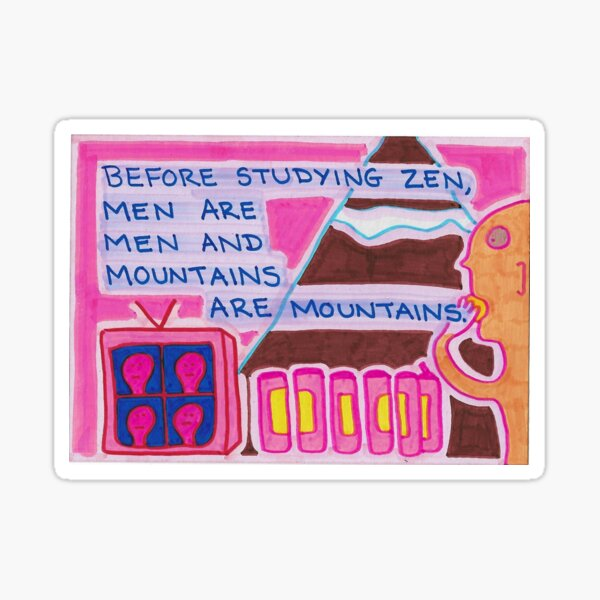 Before Studying Zen, Men Are Men And Mountains Are Mountains Sticker