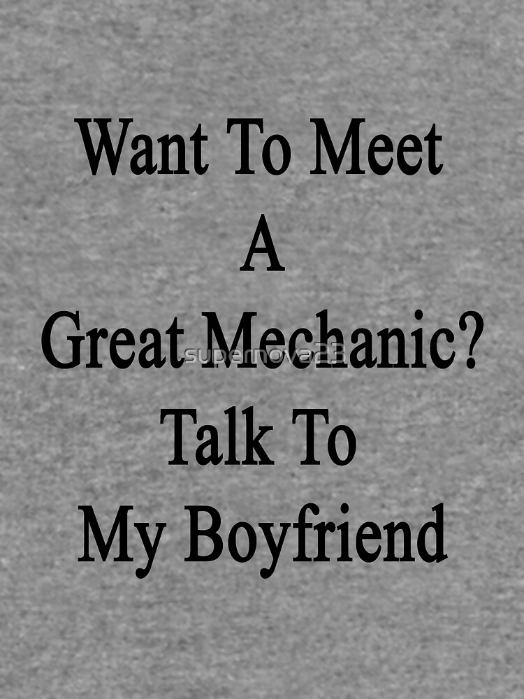 Want To Meet A Great Mechanic? Talk To My Boyfriend  by supernova23