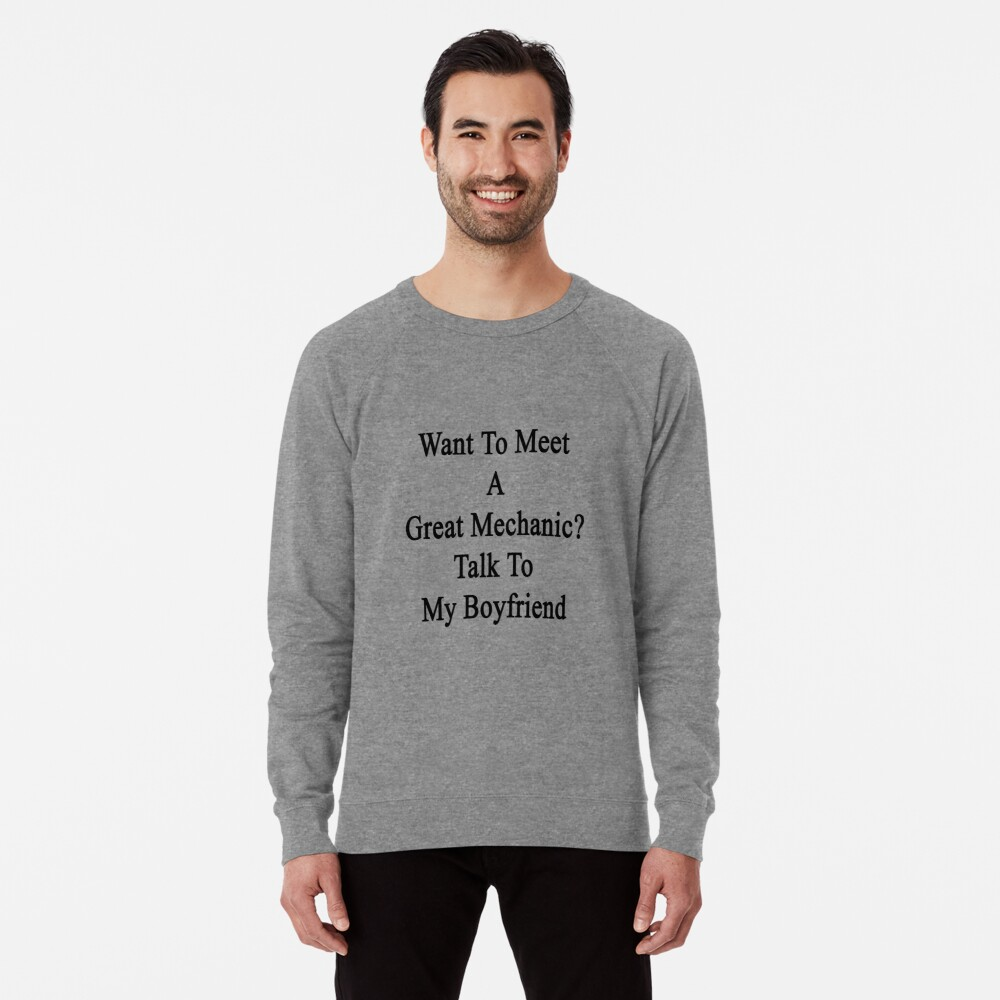 Want To Meet A Great Mechanic? Talk To My Boyfriend  Lightweight Sweatshirt