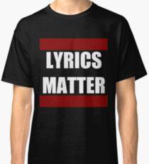 LYRICS MATTER Classic T-Shirt