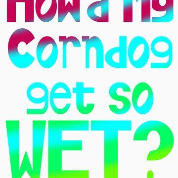 How'd My Corndog Get So Wet? by banditcar