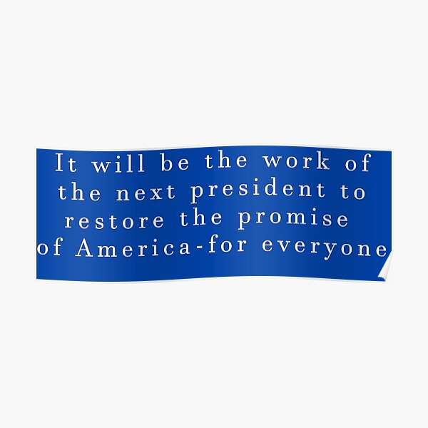 It will be the work of the next president to restore the promise of America — for everyone Poster