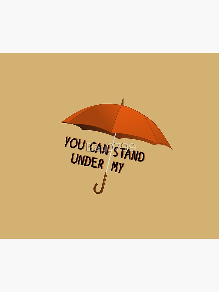 You Can Stand Under My Umbrella - Rihanna Design by Bay0799