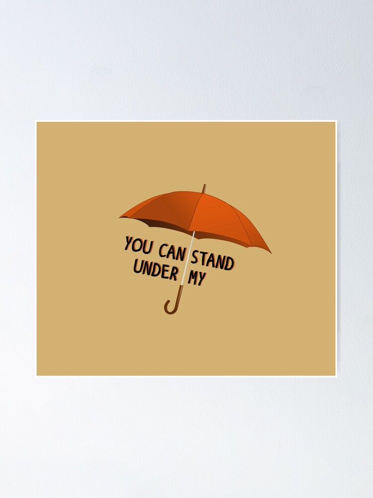 Alternate view of You Can Stand Under My Umbrella - Rihanna Design Poster