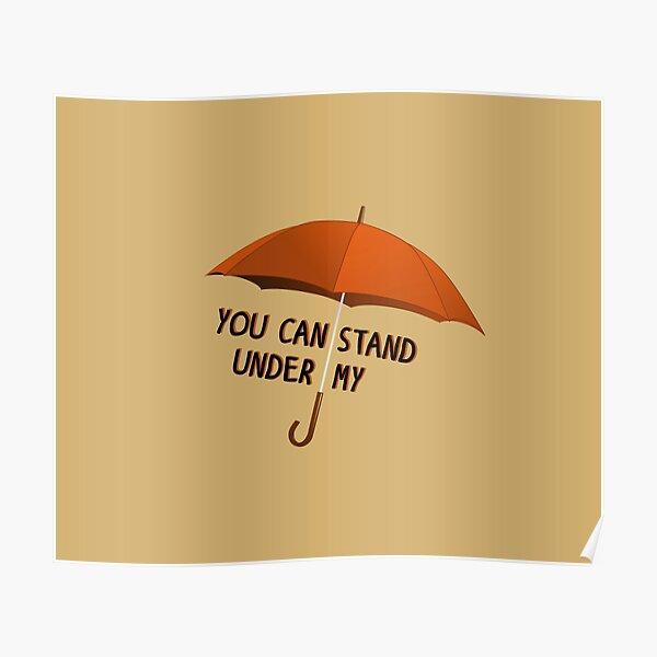 You Can Stand Under My Umbrella - Rihanna Design Poster