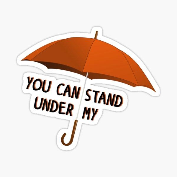 You Can Stand Under My Umbrella - Rihanna Design Sticker