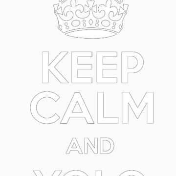 keep calm and yolo by rbslave1