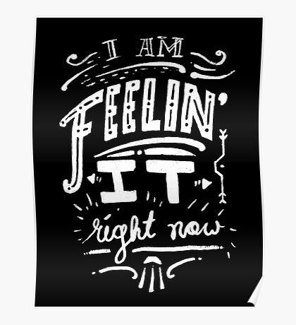 I am feeling it right now. Poster