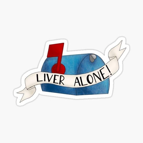 Liver alone, get it? Liver alone! Sticker