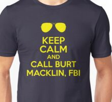 Keep Calm and call Burt Macklin, FBI Unisex T-Shirt