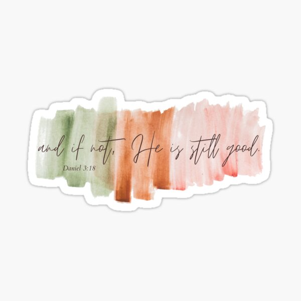 And if not he is still good - Watercolor Sticker