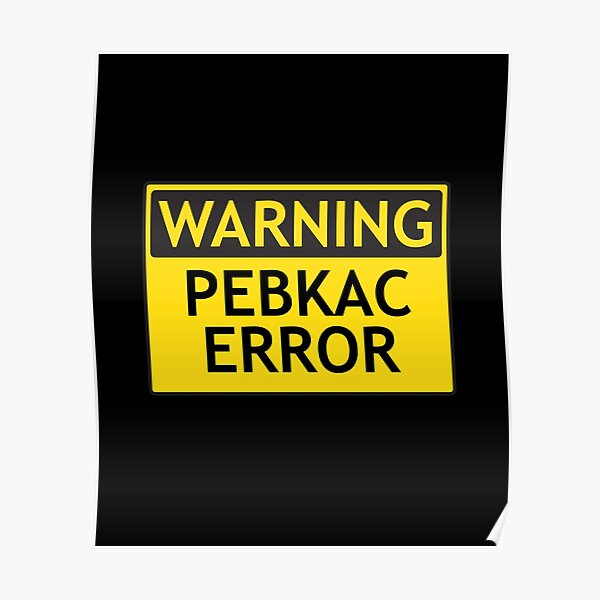 WARNING: PEBKAC ERROR computer joke Poster