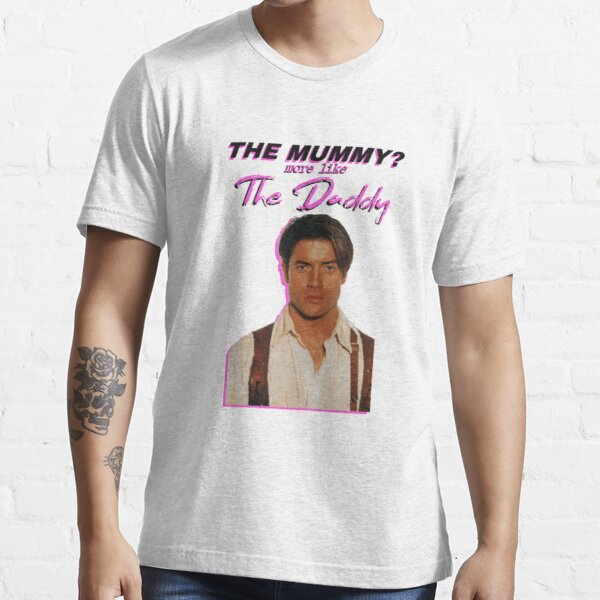 Brendan Fraser - The Mummy? More Like the Daddy T-Shirt Essential T-Shirt