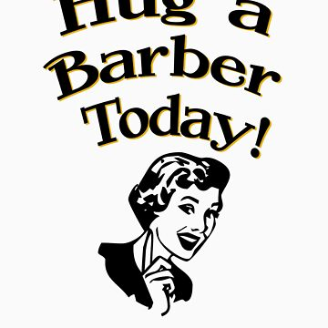 Hug A Barber Today by flobaby