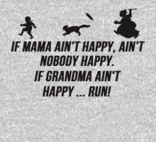 If Mama ain't happy, ain't  nobody happy. If Grandma ain't happy ... run! | Unisex T-Shirt