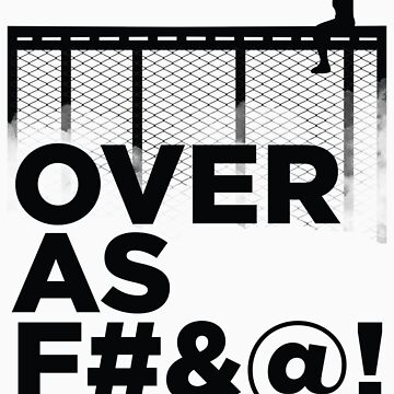 Over As F#&@! by thegDesigns