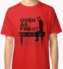 Over As F#&@! Classic T-Shirt