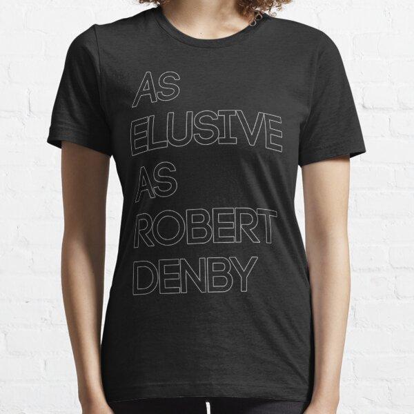 As Elusive As Robert Denby Essential T-Shirt