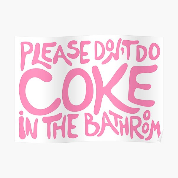 Please Don't Do Coke In The Bathroom | Funny, Sarcastic Bathroom Decor  Poster