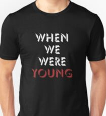 When We Were Young (I) - Adele T-Shirt