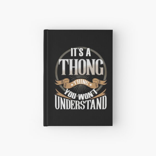 Thong Name -   It's A Thong Thing You Wouldn't Understand Family Surname Thong Name Hardcover Journal