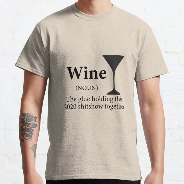 Wine (Noun) The Glue Holding This 2020 Shitshow Together Classic T-Shirt