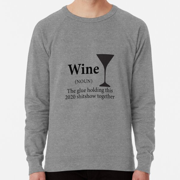 Wine (Noun) The Glue Holding This 2020 Shitshow Together Lightweight Sweatshirt