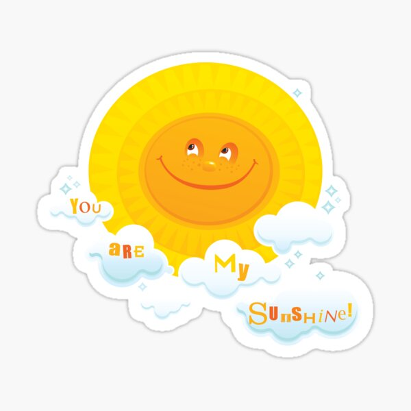 You Are My Sunshine! Sticker