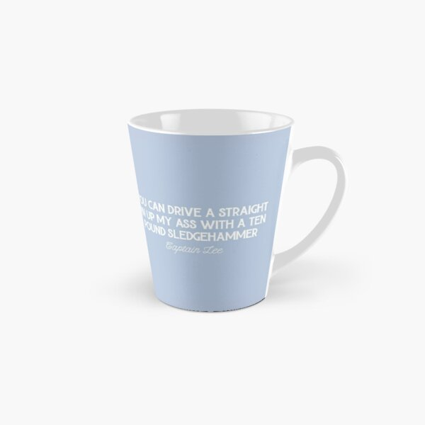 Captain Lee Quotes - You can drive a straight pin up my *** with a ten pound sledgehammer Tall Mug