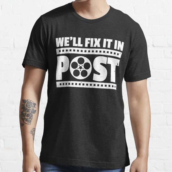 Cinematography Meme - Video Editor Gift - We'll Fix It In Post Essential T-Shirt