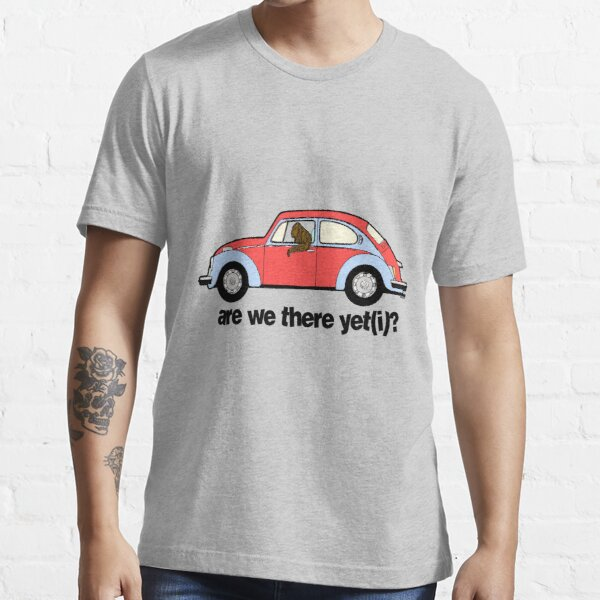 Are we there yet(i)? Essential T-Shirt