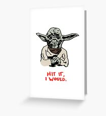 Hit It, I Would Greeting Card