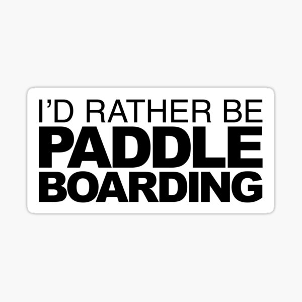 Id rather be Paddle Boarding Sticker