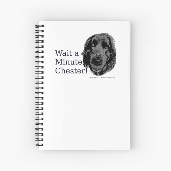 The Band, The Weight, Chester and the Dog Spiral Notebook