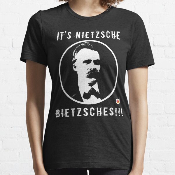 It's Nietzsche, bietzsches! Essential T-Shirt