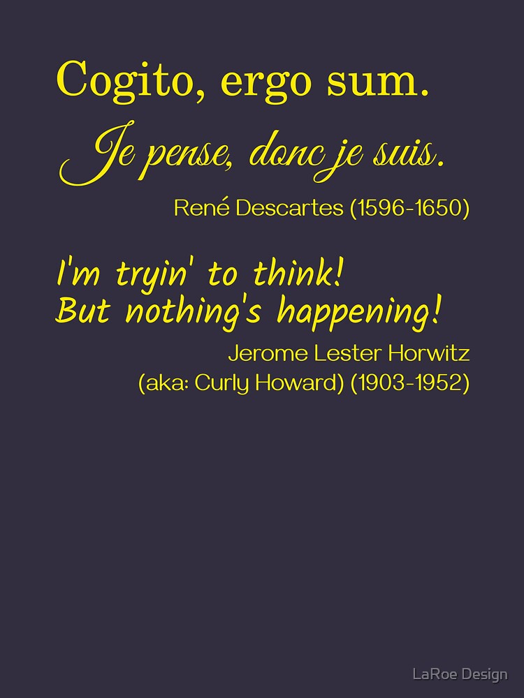 René Descartes and Curly Howard on Thinking by jlaroe