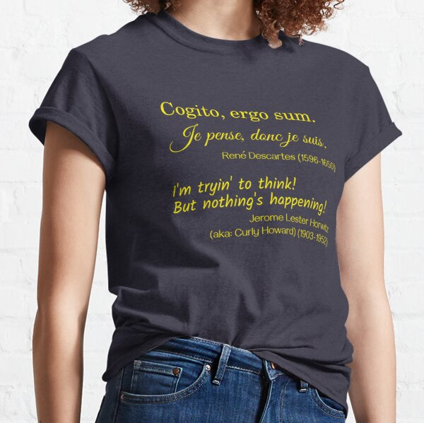 René Descartes and Curly Howard on Thinking Classic T-Shirt