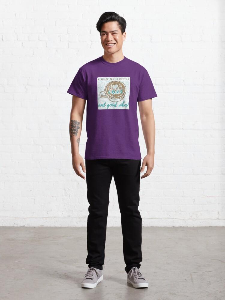 Alternate view of I Run on Coffee, Love & Good Vibes! Classic T-Shirt
