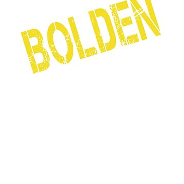 it is BOLDEN thing you wouldn't understand by Bestselling