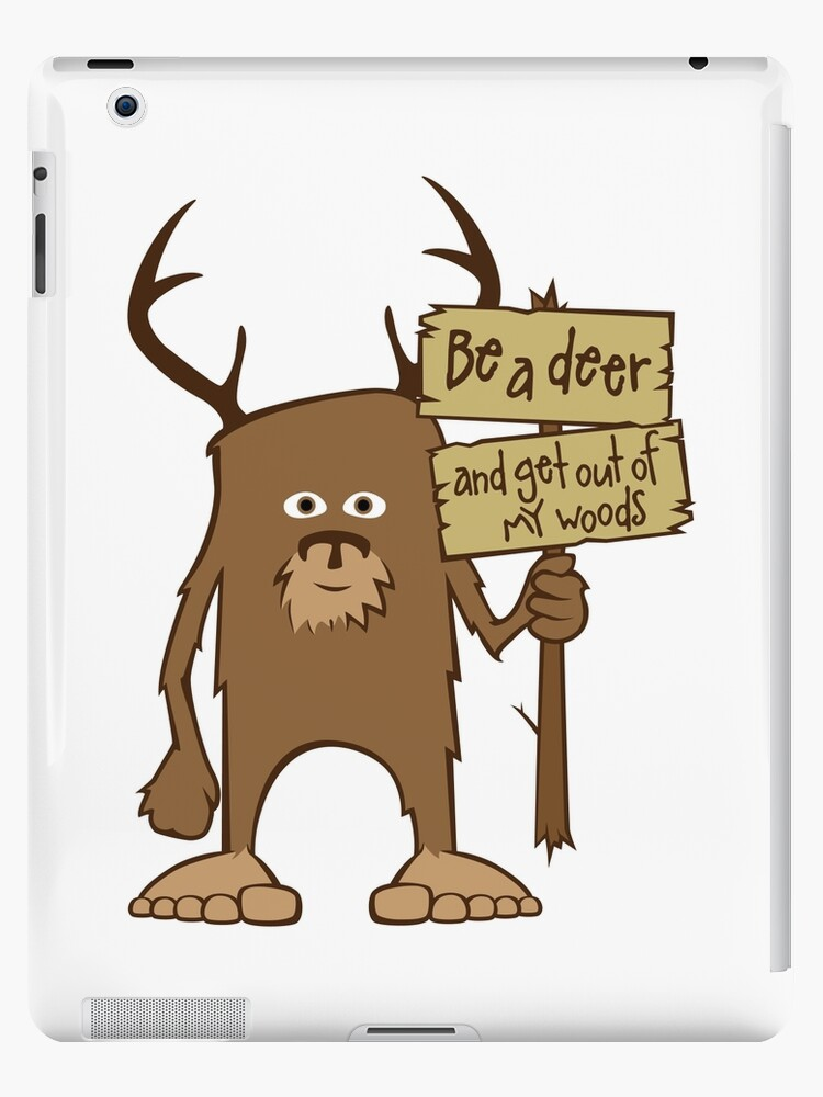 Sasquatch Be A Deer and Get Out of My Woods by LudlumDesign