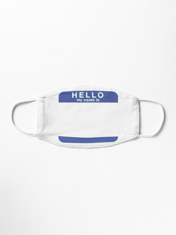"""Alternate view of """"Hello, my name is..."""" Face Mask Mask"""