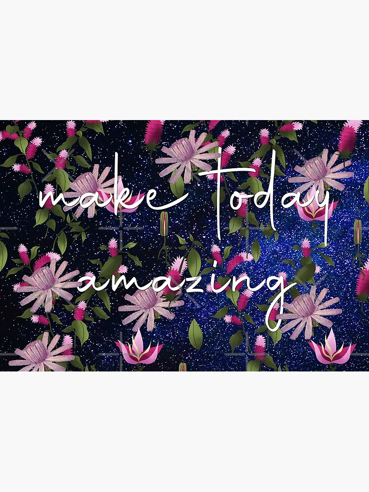 Make Today Amazing Bold Galactic Floral Print by bowiebydesign