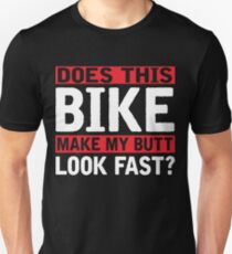 Does this bike make my butt look fast? Unisex T-Shirt