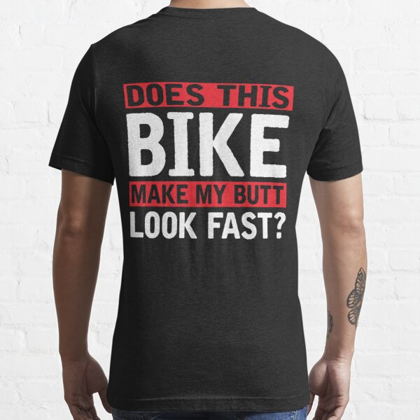 Does this bike make my butt look fast? Essential T-Shirt