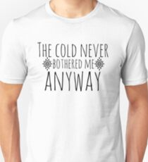 The Cold Never Bothered Me, Anyway T-Shirt