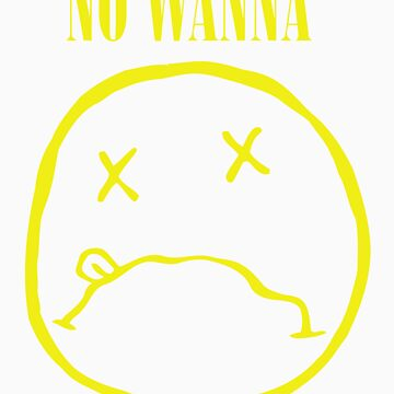 No wanna. by pnxn